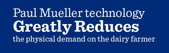 Mueller technology greatly reduces the physical demand on the dairy farmer